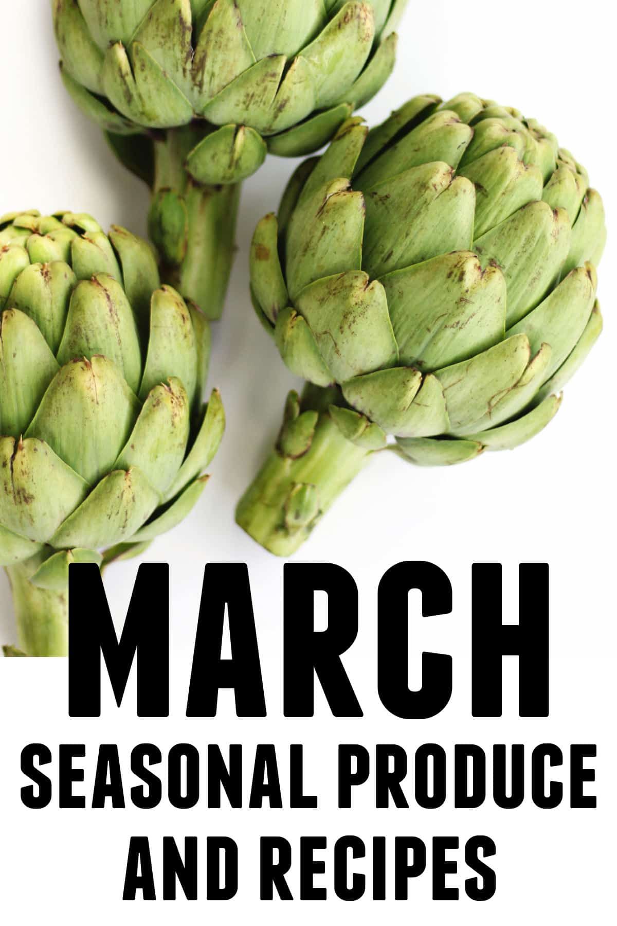 March seasonal produce and recipes artichokes