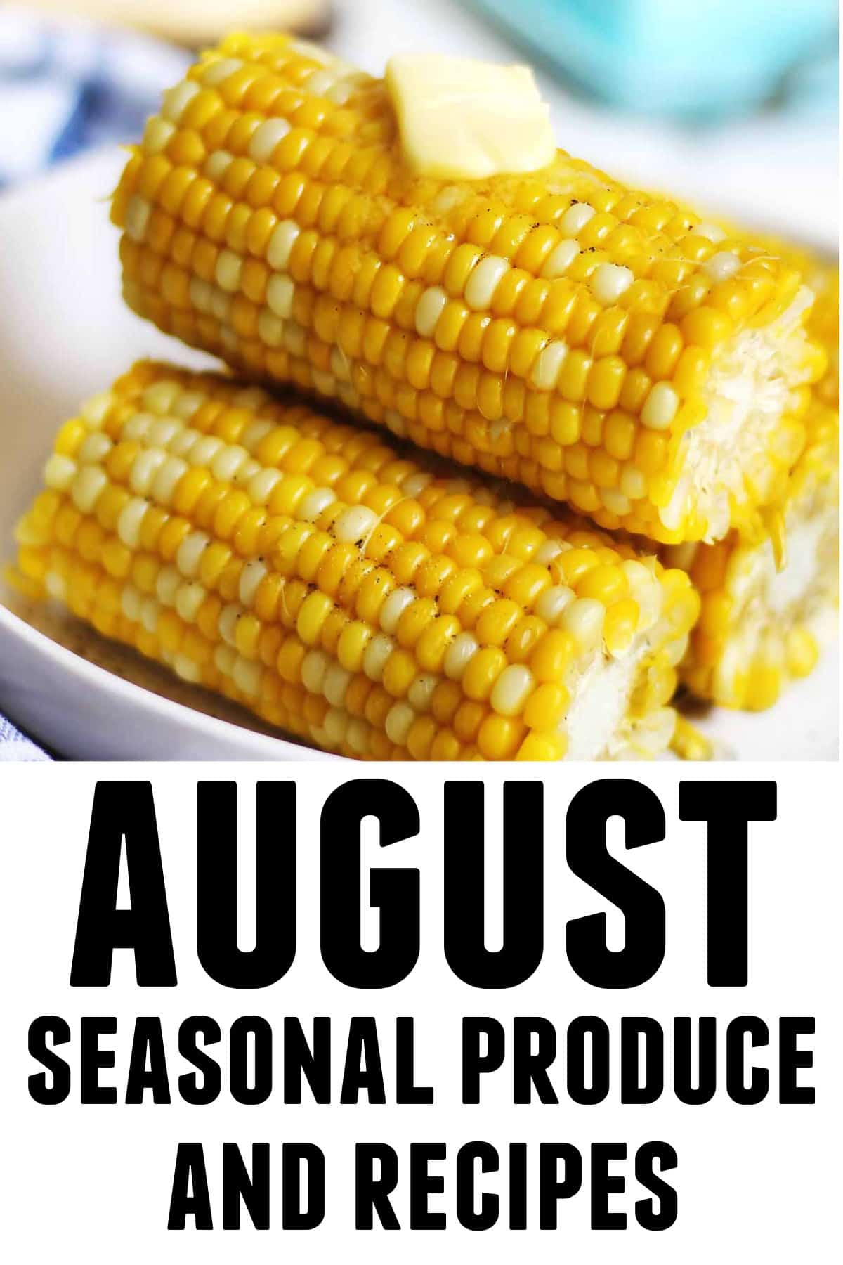 August seasonal produce and recipes text with corn on the cob picture